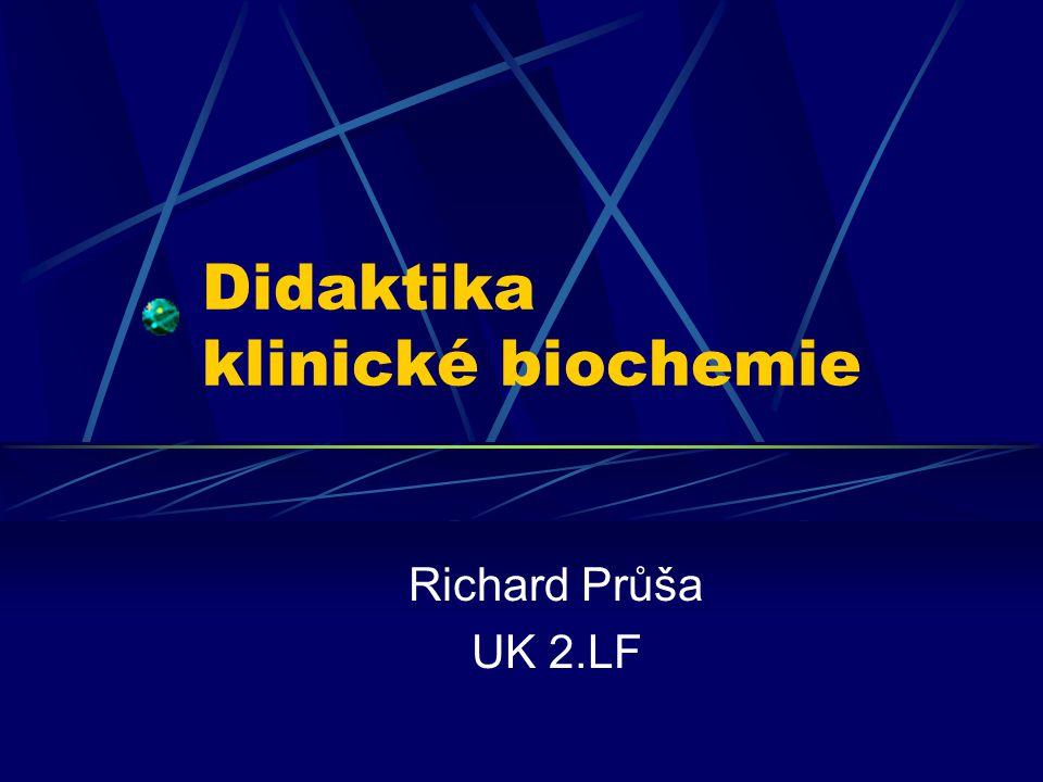 Didaktika klinické biochemie Richard Průša UK 2.LF