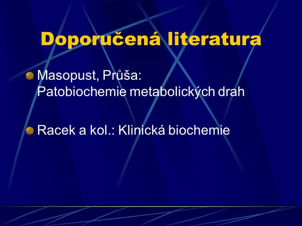 Doporučená literatura Masopust, Průša: Patobiochemie metabolických drah Racek a kol.: Klinická biochemie