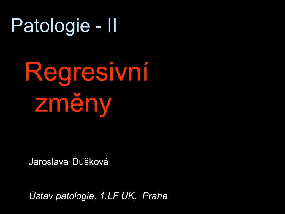 Patologie - II Regresivní změny Jaroslava Dušková Ústav patologie, 1.LF UK, Praha