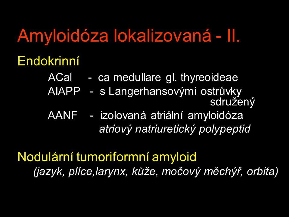 Amyloidóza lokalizovaná - II.Endokrinní ACal - ca medullare gl.