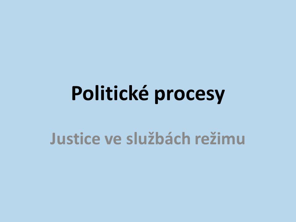Politické procesy Justice ve službách režimu