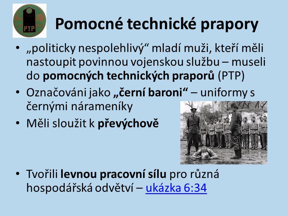 """Pomocné technické prapory """"politicky nespolehlivý mladí muži, kteří měli nastoupit povinnou vojenskou službu – museli do pomocných technických praporů (PTP) Označováni jako """"černí baroni – uniformy s černými nárameníky Měli sloužit k převýchově Tvořili levnou pracovní sílu pro různá hospodářská odvětví – ukázka 6:34ukázka 6:34"""