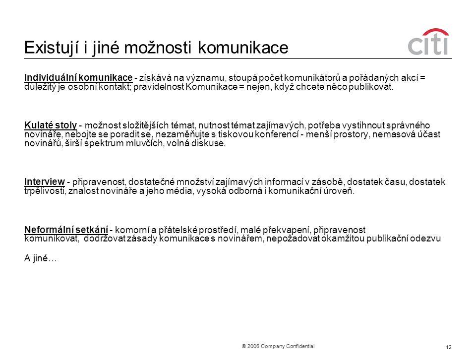 ® 2006 Company Confidential 12 Existují i jiné možnosti komunikace Individuální komunikace - získává na významu, stoupá počet komunikátorů a pořádanýc