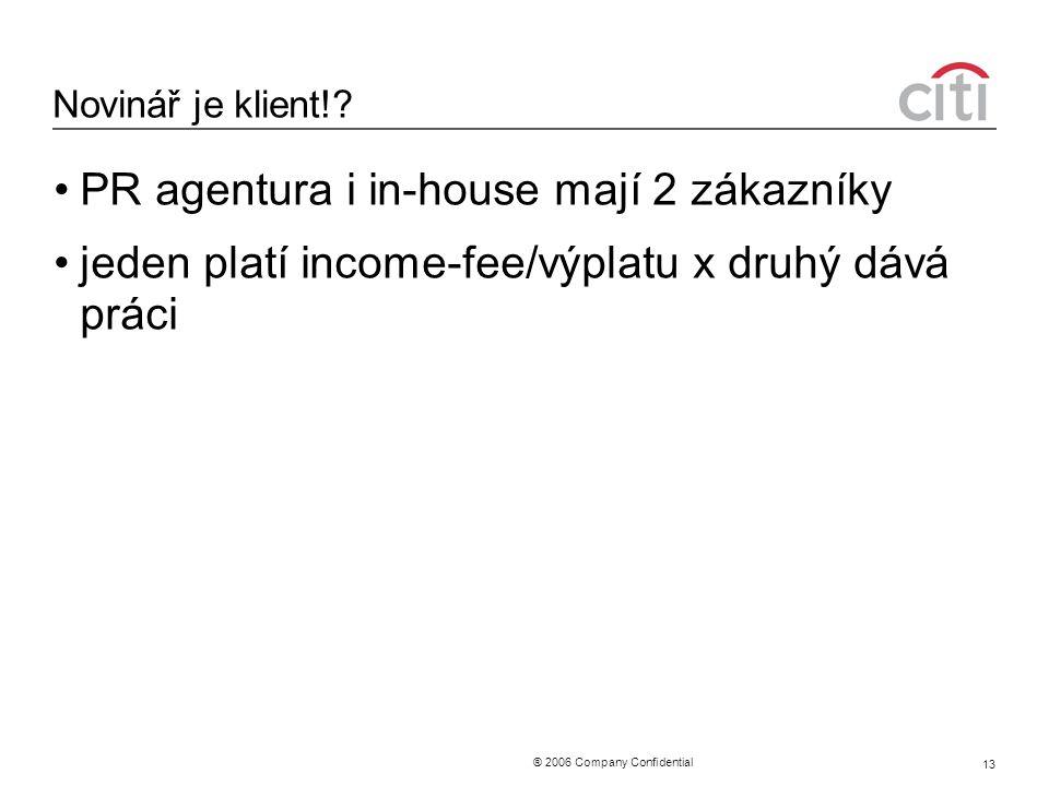 ® 2006 Company Confidential 13 Novinář je klient!? PR agentura i in-house mají 2 zákazníky jeden platí income-fee/výplatu x druhý dává práci