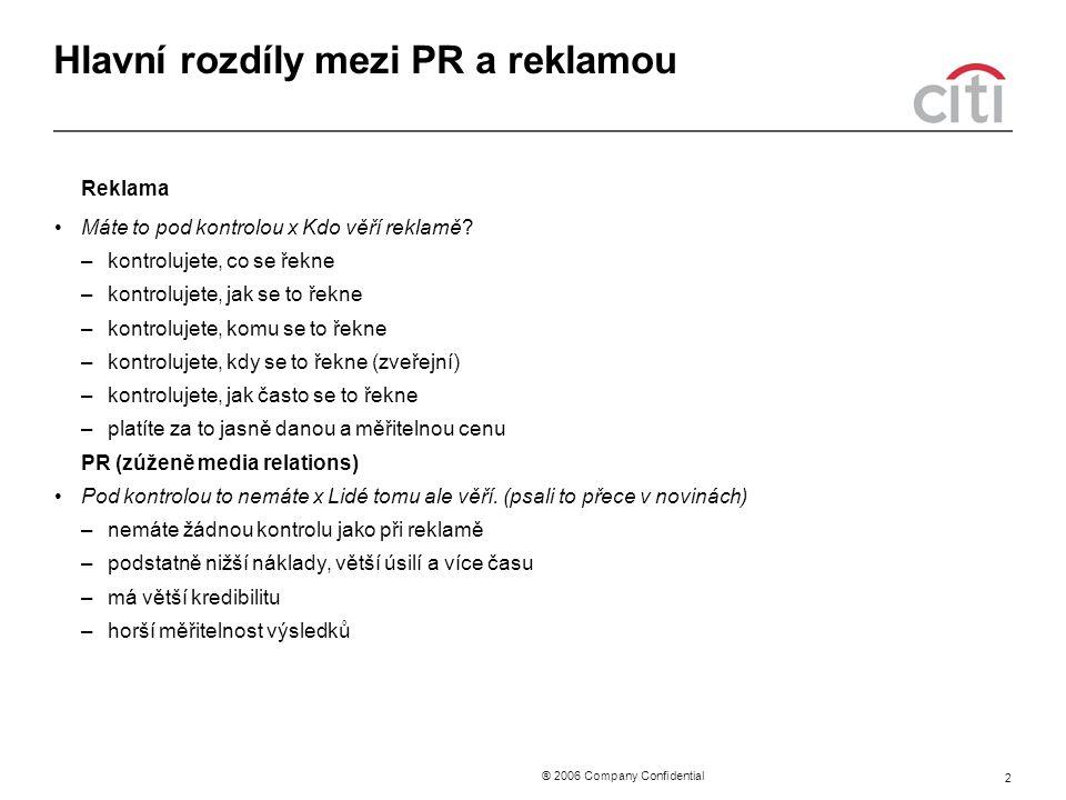 ® 2006 Company Confidential 2 Hlavní rozdíly mezi PR a reklamou Reklama Máte to pod kontrolou x Kdo věří reklamě? –kontrolujete, co se řekne –kontrolu