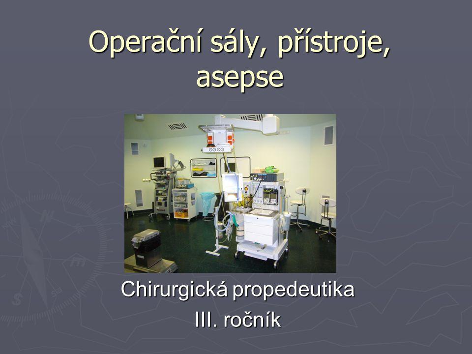 Operační sály, přístroje, asepse Chirurgická propedeutika III. ročník