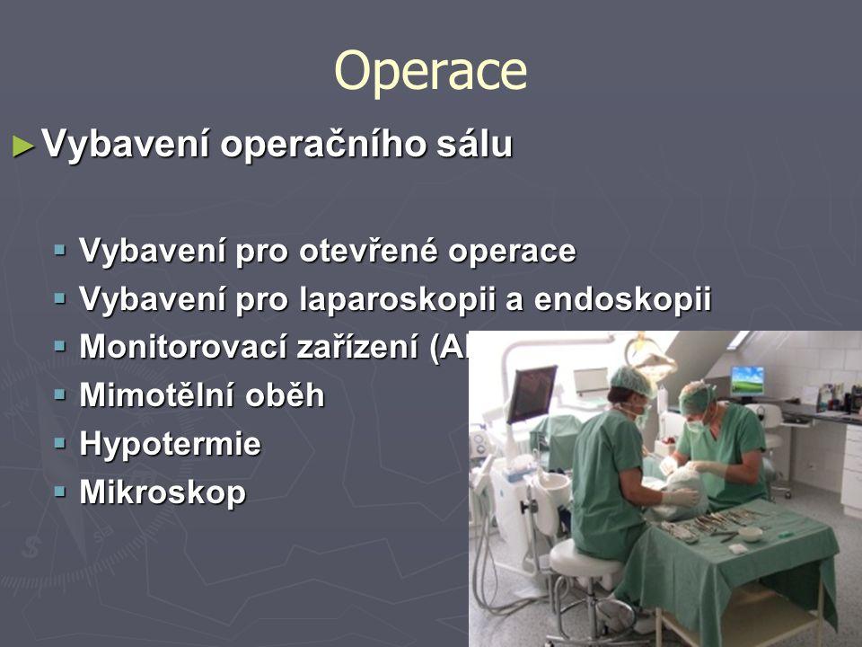 Operace ► Vybavení operačního sálu  Vybavení pro otevřené operace  Vybavení pro laparoskopii a endoskopii  Monitorovací zařízení (ARO)  Mimotělní