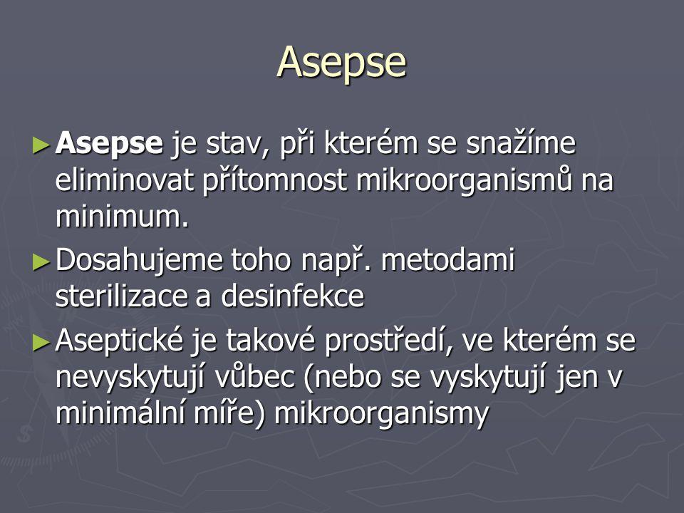 Asepse ► Asepse je stav, při kterém se snažíme eliminovat přítomnost mikroorganismů na minimum. ► Dosahujeme toho např. metodami sterilizace a desinfe