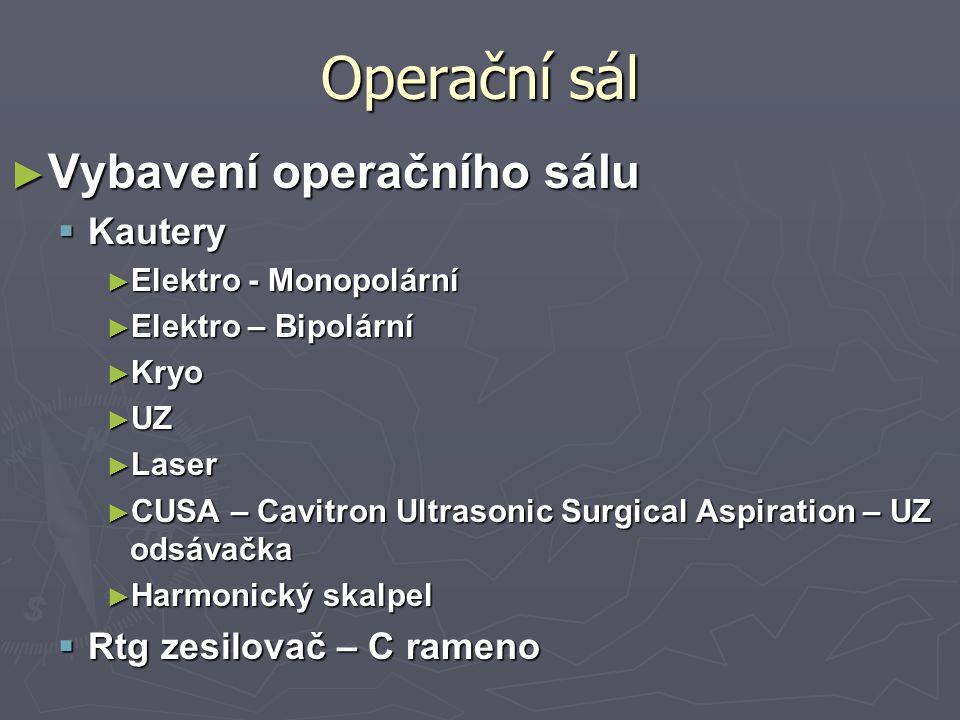 Operační sál ► Vybavení operačního sálu  Kautery ► Elektro - Monopolární ► Elektro – Bipolární ► Kryo ► UZ ► Laser ► CUSA – Cavitron Ultrasonic Surgi