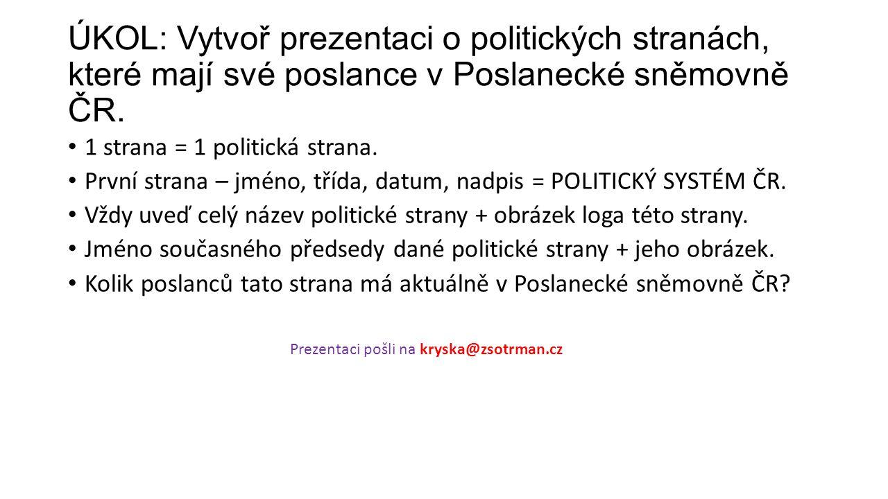 ÚKOL: Vytvoř prezentaci o politických stranách, které mají své poslance v Poslanecké sněmovně ČR.
