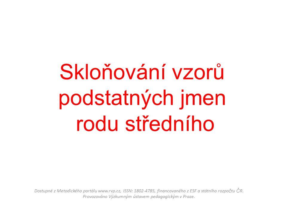 Skloňování vzorů podstatných jmen rodu středního Dostupné z Metodického portálu www.rvp.cz, ISSN: 1802-4785, financovaného z ESF a státního rozpo č tu Č R.