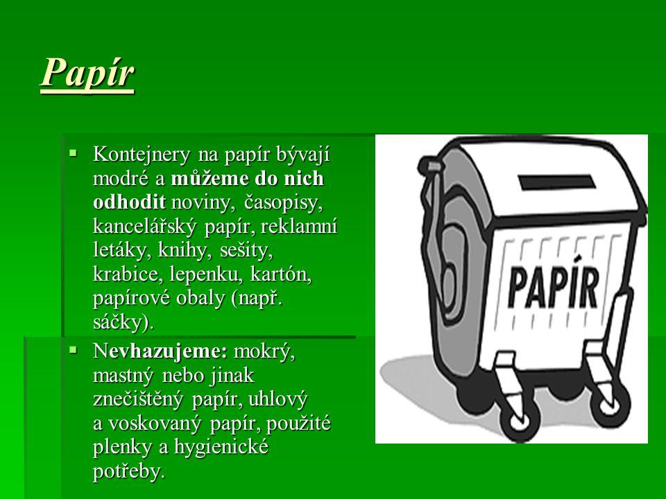Papír  Kontejnery na papír bývají modré a můžeme do nich odhodit noviny, časopisy, kancelářský papír, reklamní letáky, knihy, sešity, krabice, lepenku, kartón, papírové obaly (např.