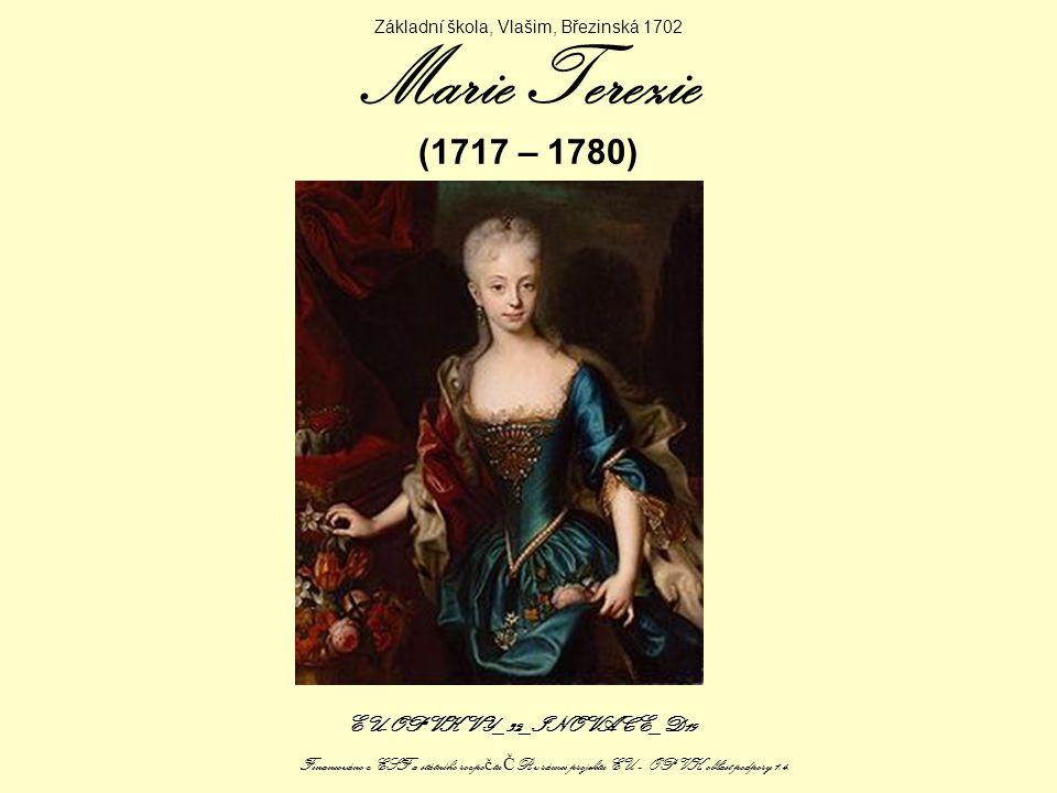 Marie Terezie (1717 – 1780) Základní škola, Vlašim, Březinská 1702 EU-OP VK VY_32_INOVACE_D19 Financováno z ESF a státního rozpo č tu Č R v rámci projektu EU – OP VK, oblast podpory 1.4.