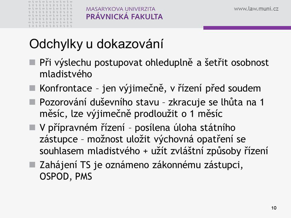 www.law.muni.cz Odchylky u dokazování Při výslechu postupovat ohleduplně a šetřit osobnost mladistvého Konfrontace – jen výjimečně, v řízení před soud