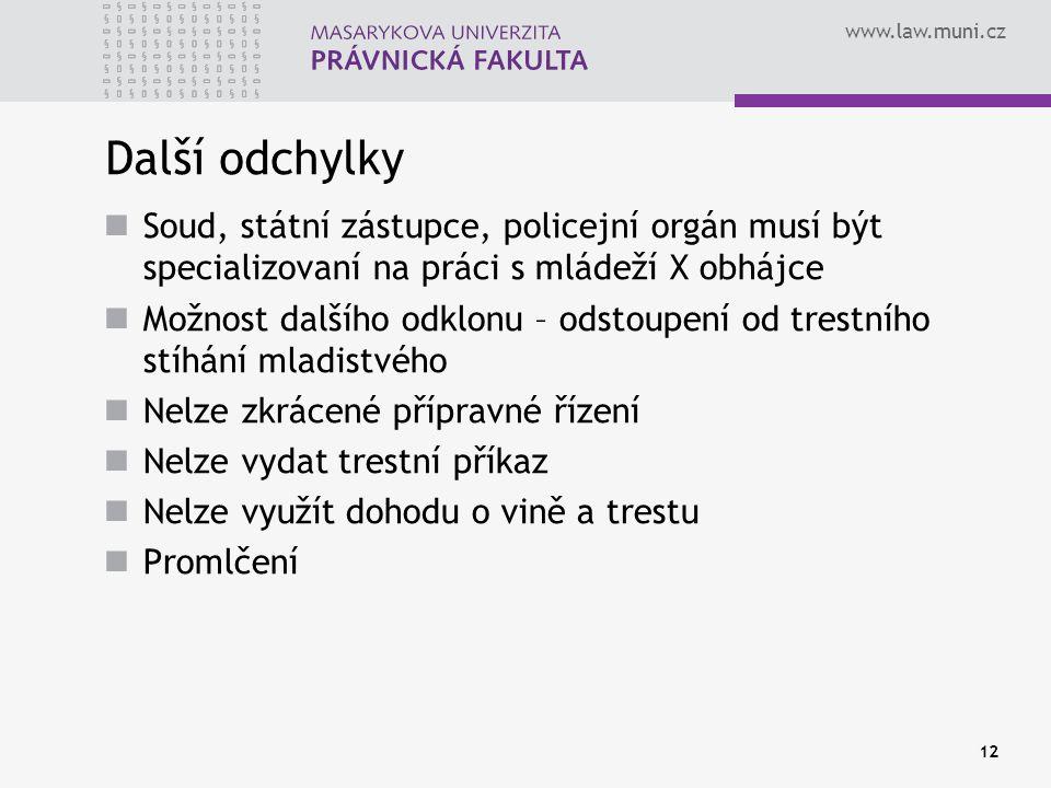 www.law.muni.cz Další odchylky Soud, státní zástupce, policejní orgán musí být specializovaní na práci s mládeží X obhájce Možnost dalšího odklonu – o