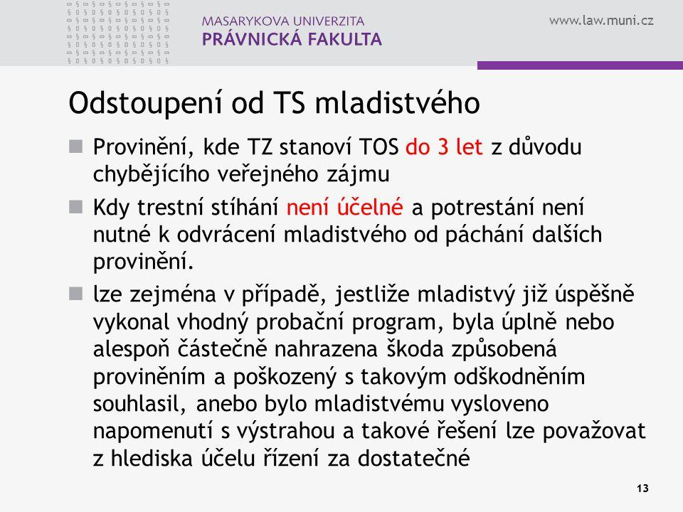 www.law.muni.cz Odstoupení od TS mladistvého Provinění, kde TZ stanoví TOS do 3 let z důvodu chybějícího veřejného zájmu Kdy trestní stíhání není účel