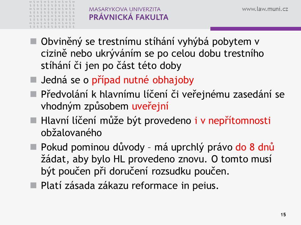 www.law.muni.cz Obviněný se trestnímu stíhání vyhýbá pobytem v cizině nebo ukrýváním se po celou dobu trestního stíhání či jen po část této doby Jedná