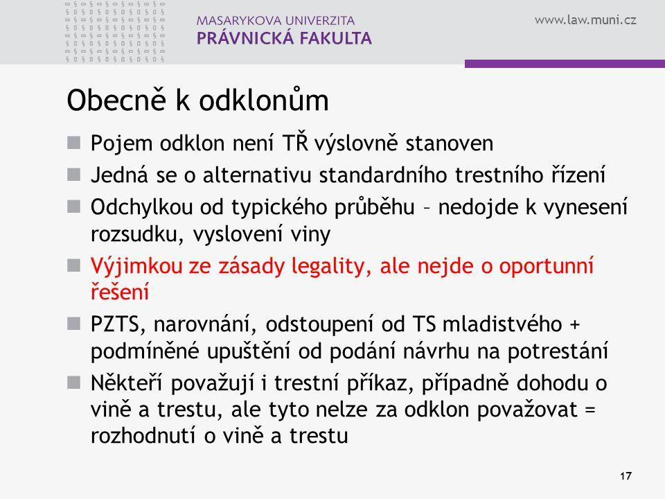 www.law.muni.cz Obecně k odklonům Pojem odklon není TŘ výslovně stanoven Jedná se o alternativu standardního trestního řízení Odchylkou od typického p