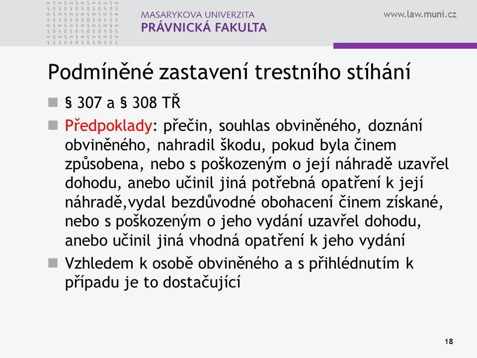 www.law.muni.cz Podmíněné zastavení trestního stíhání § 307 a § 308 TŘ Předpoklady: přečin, souhlas obviněného, doznání obviněného, nahradil škodu, po