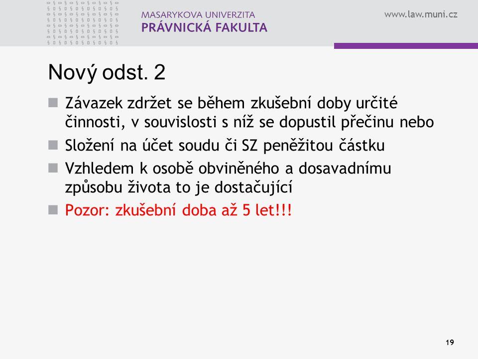 www.law.muni.cz Nový odst. 2 Závazek zdržet se během zkušební doby určité činnosti, v souvislosti s níž se dopustil přečinu nebo Složení na účet soudu