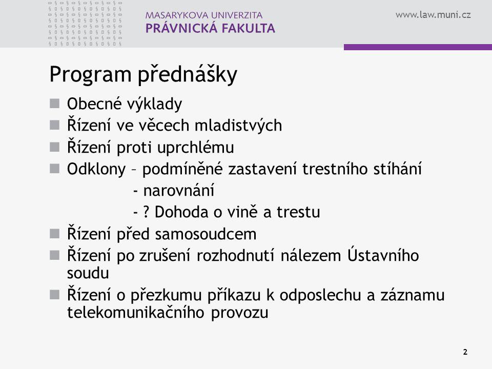www.law.muni.cz 2 Program přednášky Obecné výklady Řízení ve věcech mladistvých Řízení proti uprchlému Odklony – podmíněné zastavení trestního stíhání