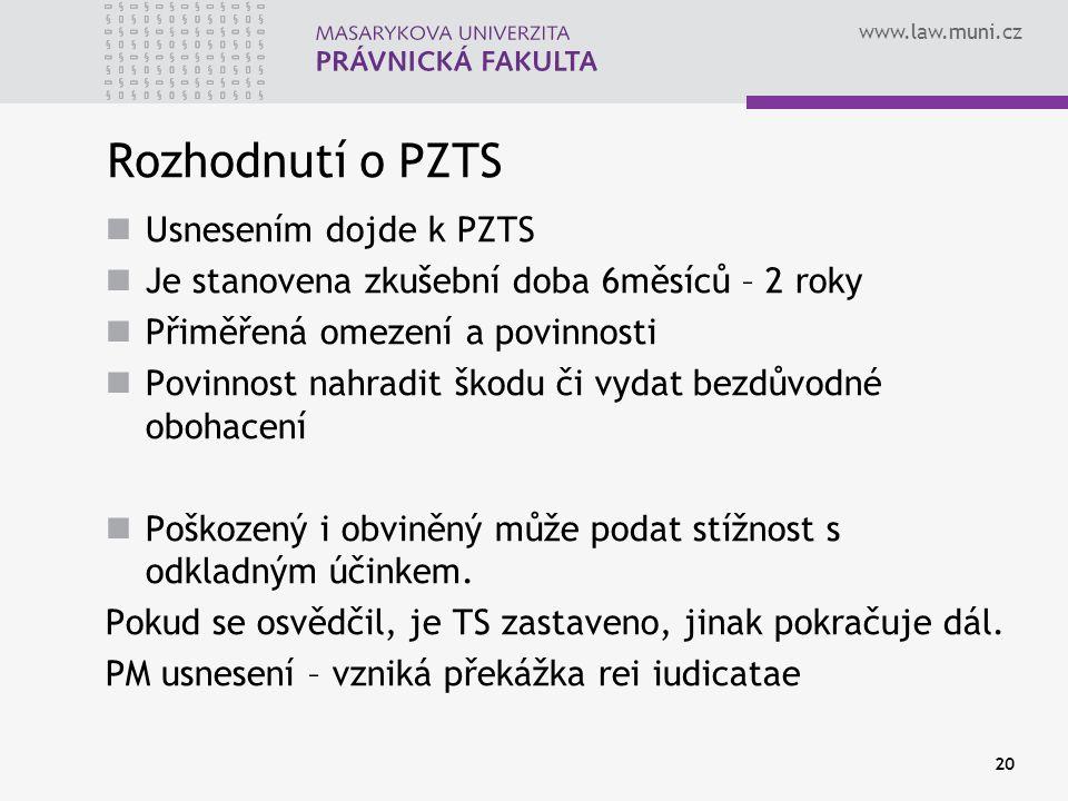 www.law.muni.cz Rozhodnutí o PZTS Usnesením dojde k PZTS Je stanovena zkušební doba 6měsíců – 2 roky Přiměřená omezení a povinnosti Povinnost nahradit