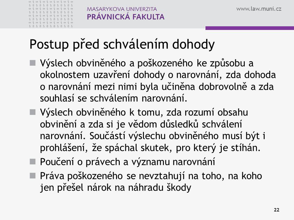 www.law.muni.cz Postup před schválením dohody Výslech obviněného a poškozeného ke způsobu a okolnostem uzavření dohody o narovnání, zda dohoda o narov