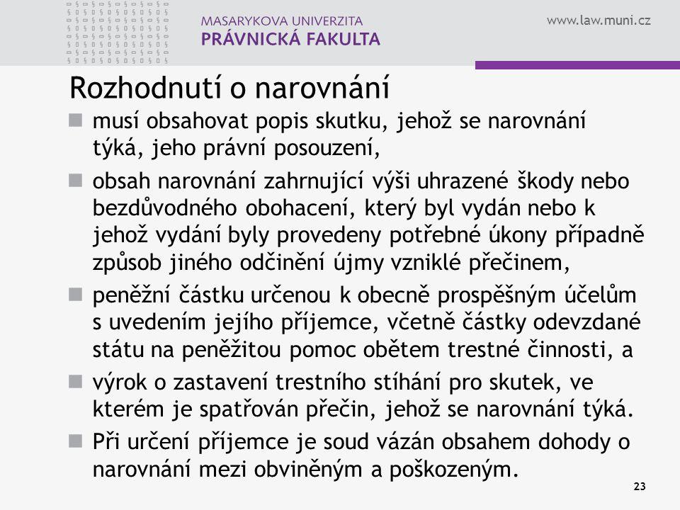 www.law.muni.cz Rozhodnutí o narovnání musí obsahovat popis skutku, jehož se narovnání týká, jeho právní posouzení, obsah narovnání zahrnující výši uh