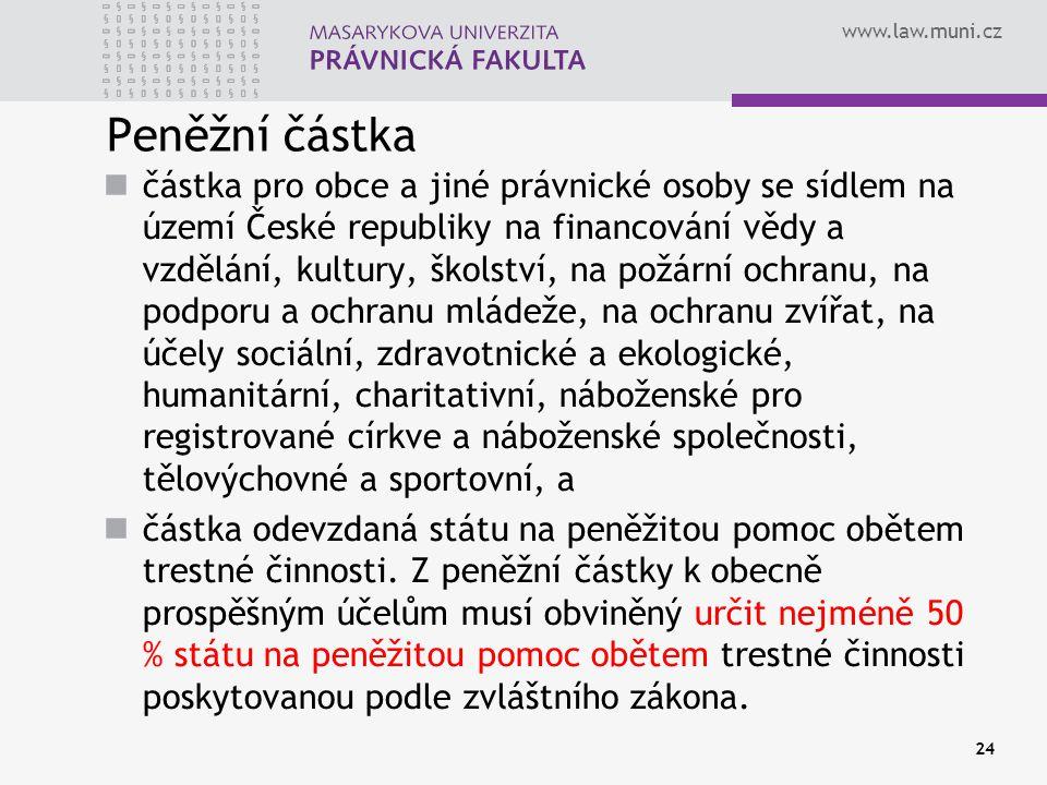 www.law.muni.cz Peněžní částka částka pro obce a jiné právnické osoby se sídlem na území České republiky na financování vědy a vzdělání, kultury, škol