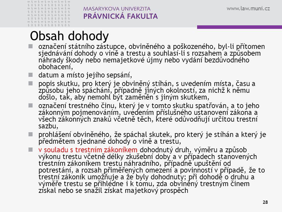 www.law.muni.cz Obsah dohody označení státního zástupce, obviněného a poškozeného, byl-li přítomen sjednávání dohody o vině a trestu a souhlasí-li s r
