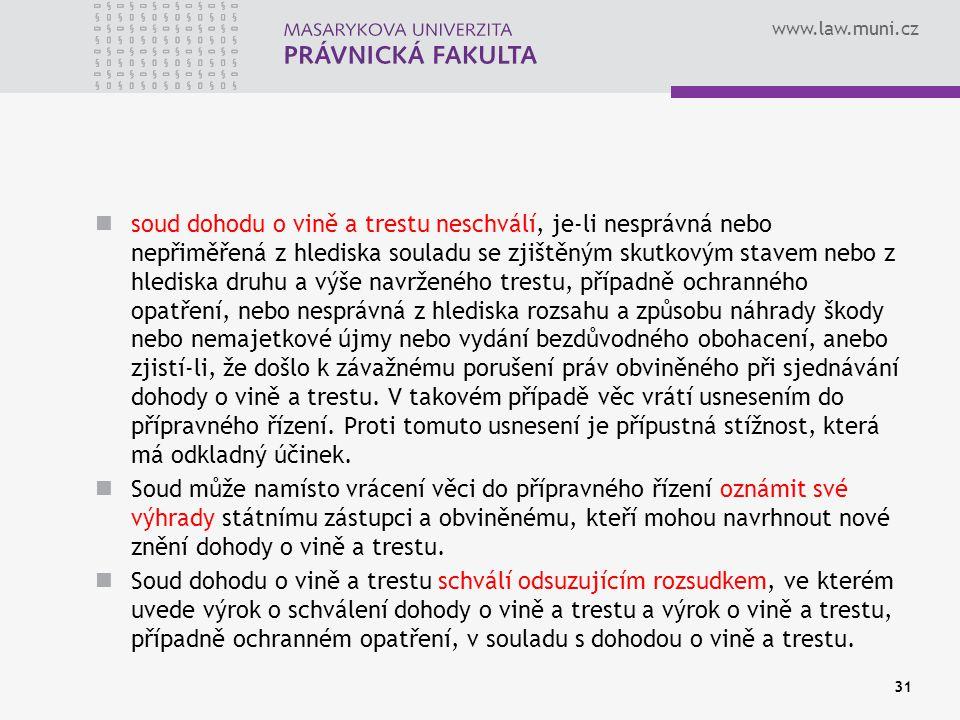 www.law.muni.cz soud dohodu o vině a trestu neschválí, je-li nesprávná nebo nepřiměřená z hlediska souladu se zjištěným skutkovým stavem nebo z hledis