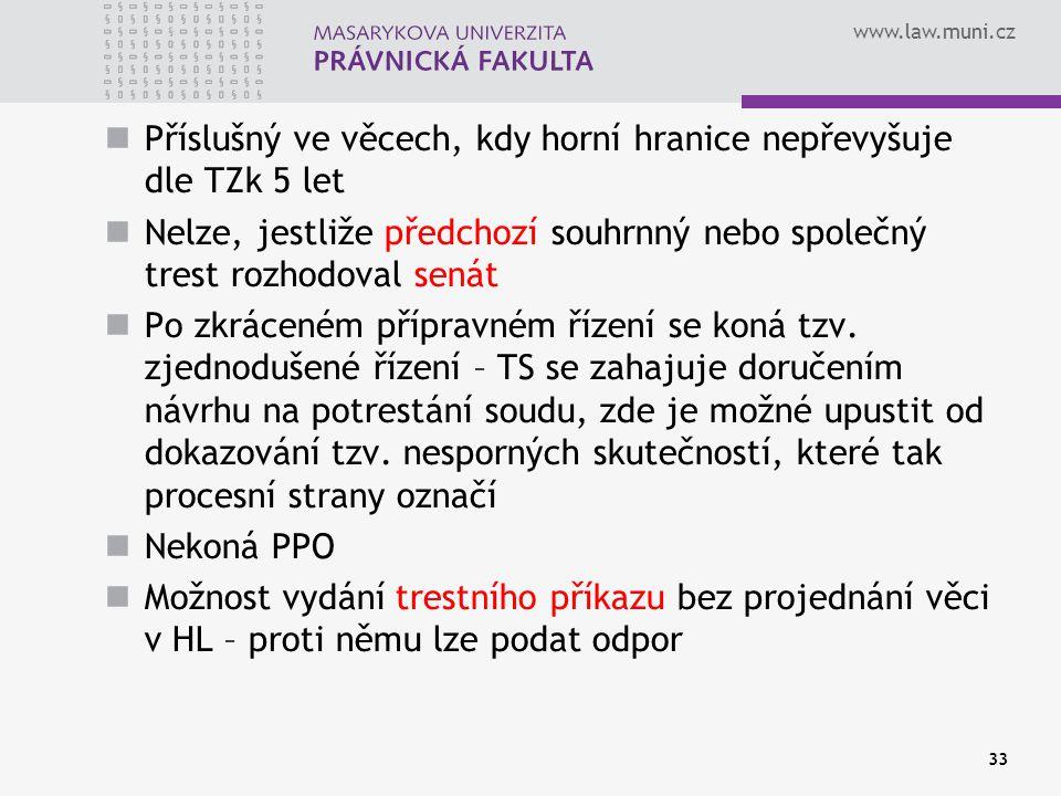www.law.muni.cz Příslušný ve věcech, kdy horní hranice nepřevyšuje dle TZk 5 let Nelze, jestliže předchozí souhrnný nebo společný trest rozhodoval sen