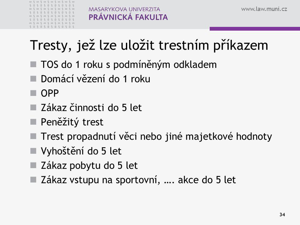 www.law.muni.cz Tresty, jež lze uložit trestním příkazem TOS do 1 roku s podmíněným odkladem Domácí vězení do 1 roku OPP Zákaz činnosti do 5 let Peněž