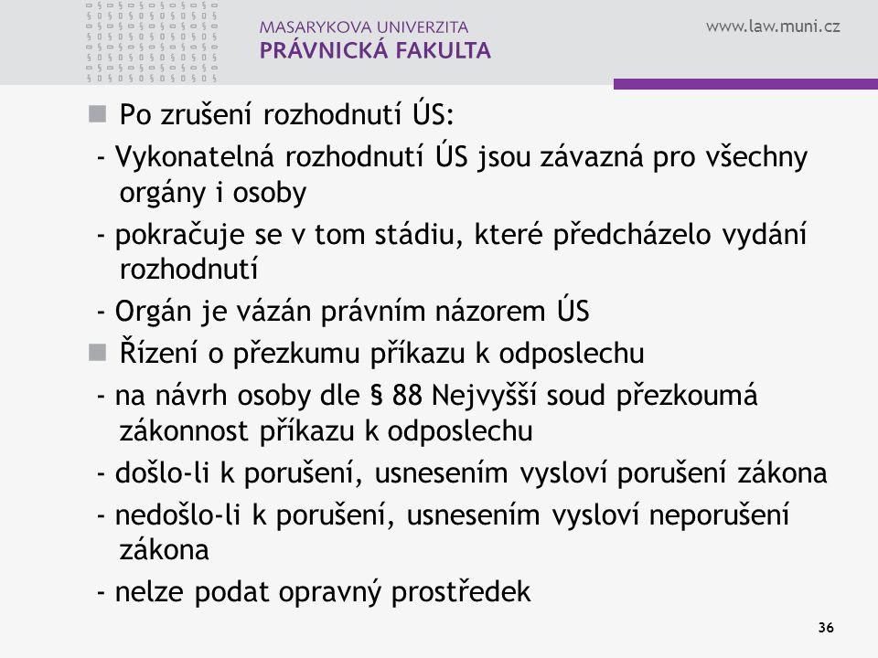 www.law.muni.cz Po zrušení rozhodnutí ÚS: - Vykonatelná rozhodnutí ÚS jsou závazná pro všechny orgány i osoby - pokračuje se v tom stádiu, které předc