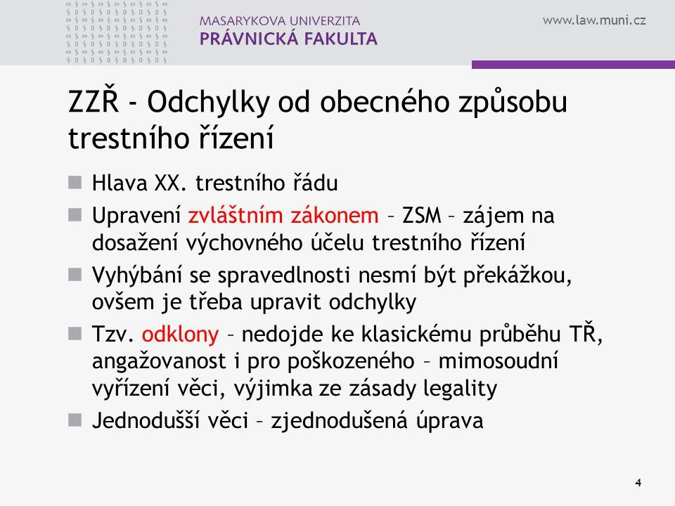 www.law.muni.cz 4 ZZŘ - Odchylky od obecného způsobu trestního řízení Hlava XX. trestního řádu Upravení zvláštním zákonem – ZSM – zájem na dosažení vý