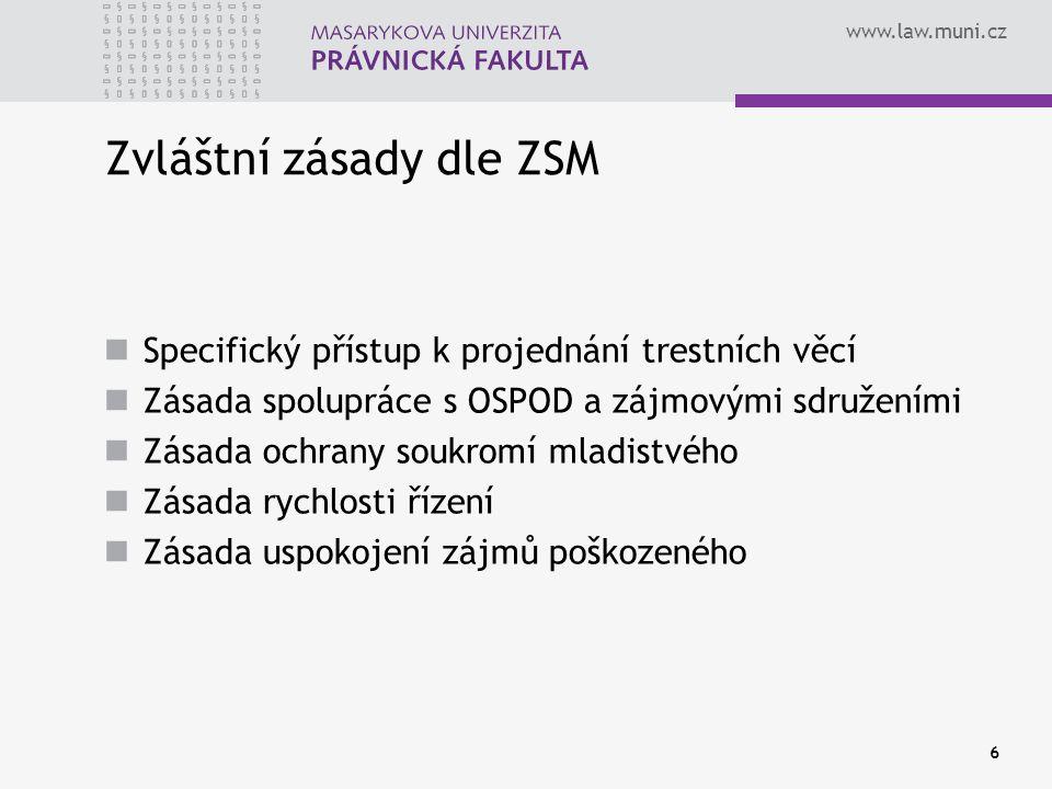www.law.muni.cz Zvláštní zásady dle ZSM Specifický přístup k projednání trestních věcí Zásada spolupráce s OSPOD a zájmovými sdruženími Zásada ochrany