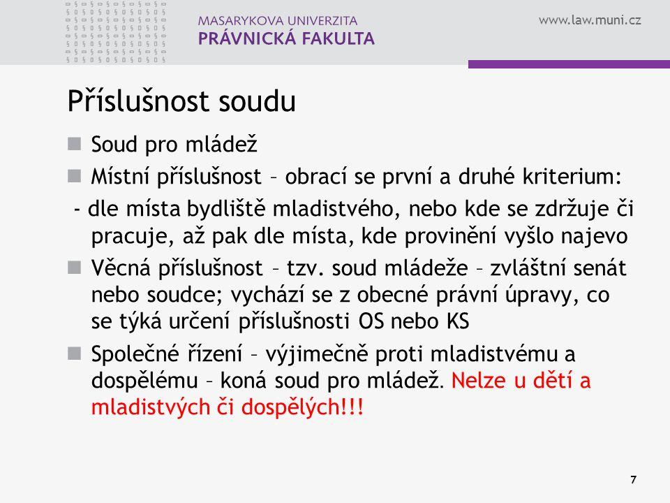 www.law.muni.cz Příslušnost soudu Soud pro mládež Místní příslušnost – obrací se první a druhé kriterium: - dle místa bydliště mladistvého, nebo kde s