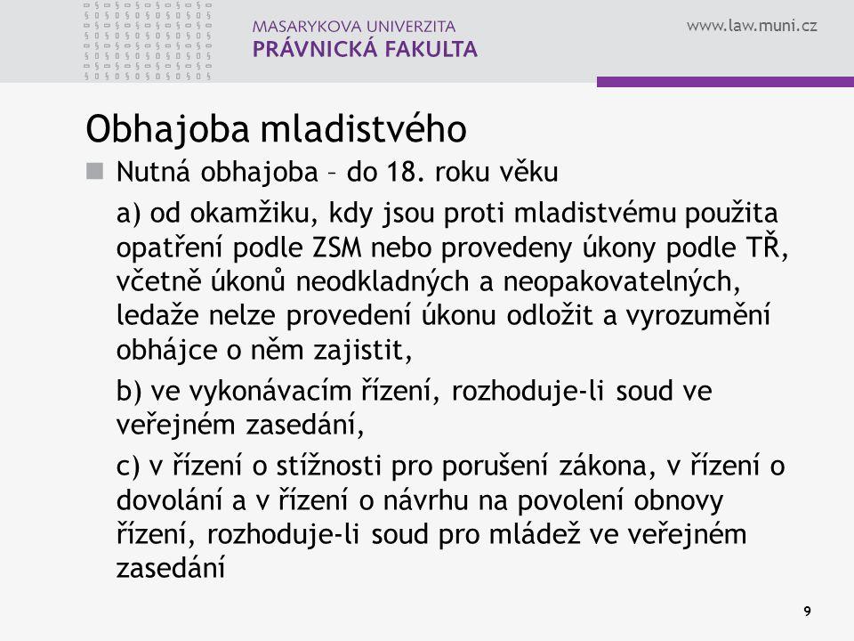 www.law.muni.cz Obhajoba mladistvého Nutná obhajoba – do 18. roku věku a) od okamžiku, kdy jsou proti mladistvému použita opatření podle ZSM nebo prov
