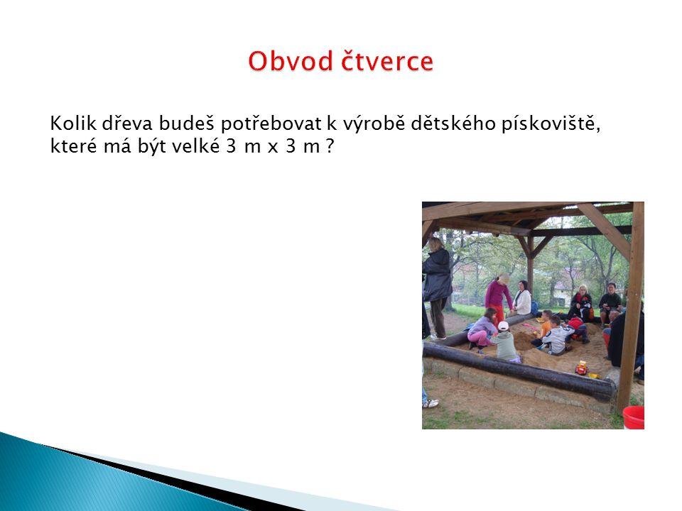 Kolik dřeva budeš potřebovat k výrobě dětského pískoviště, které má být velké 3 m x 3 m ?