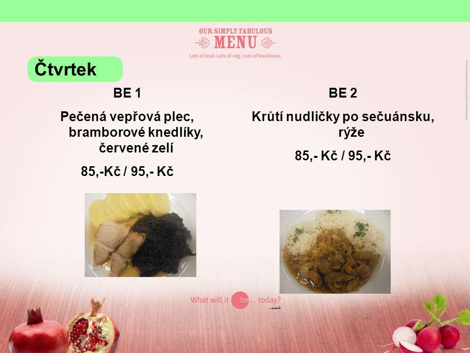BE 1 Pečená vepřová plec, bramborové knedlíky, červené zelí 85,-Kč / 95,- Kč BE 2 Krůtí nudličky po sečuánsku, rýže 85,- Kč / 95,- Kč Čtvrtek