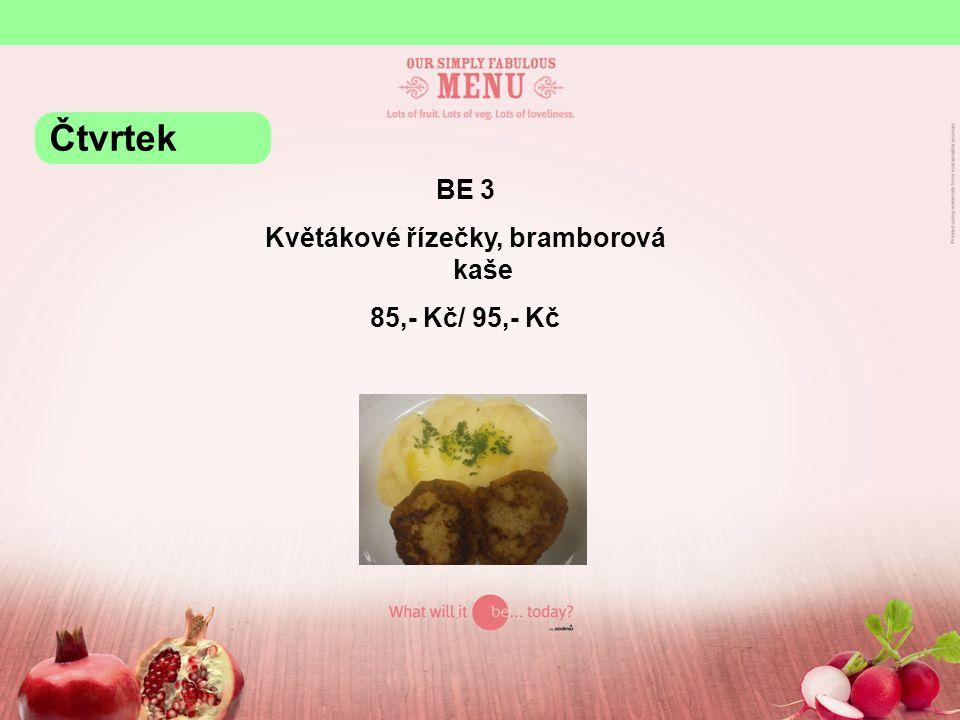 BE 3 Květákové řízečky, bramborová kaše 85,- Kč/ 95,- Kč Čtvrtek