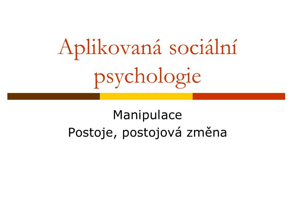 Aplikovaná sociální psychologie Manipulace Postoje, postojová změna