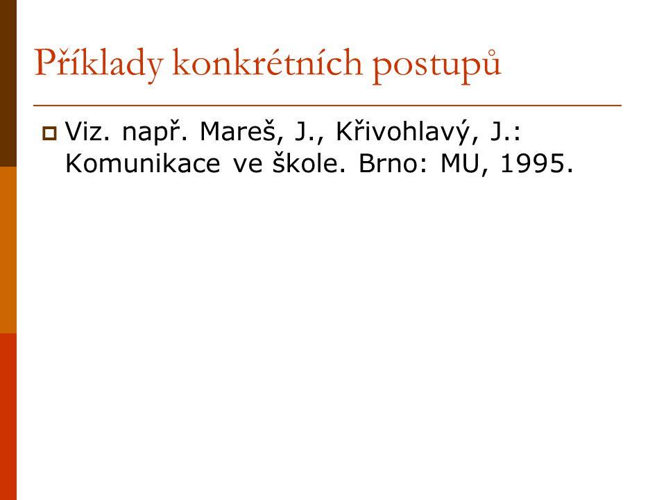 Příklady konkrétních postupů  Viz. např. Mareš, J., Křivohlavý, J.: Komunikace ve škole. Brno: MU, 1995.