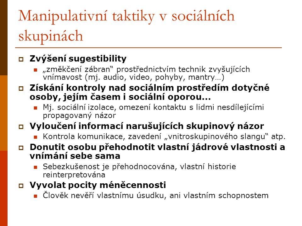 """Manipulativní taktiky v sociálních skupinách  Zvýšení sugestibility """"změkčení zábran"""" prostřednictvím technik zvyšujících vnímavost (mj. audio, video"""