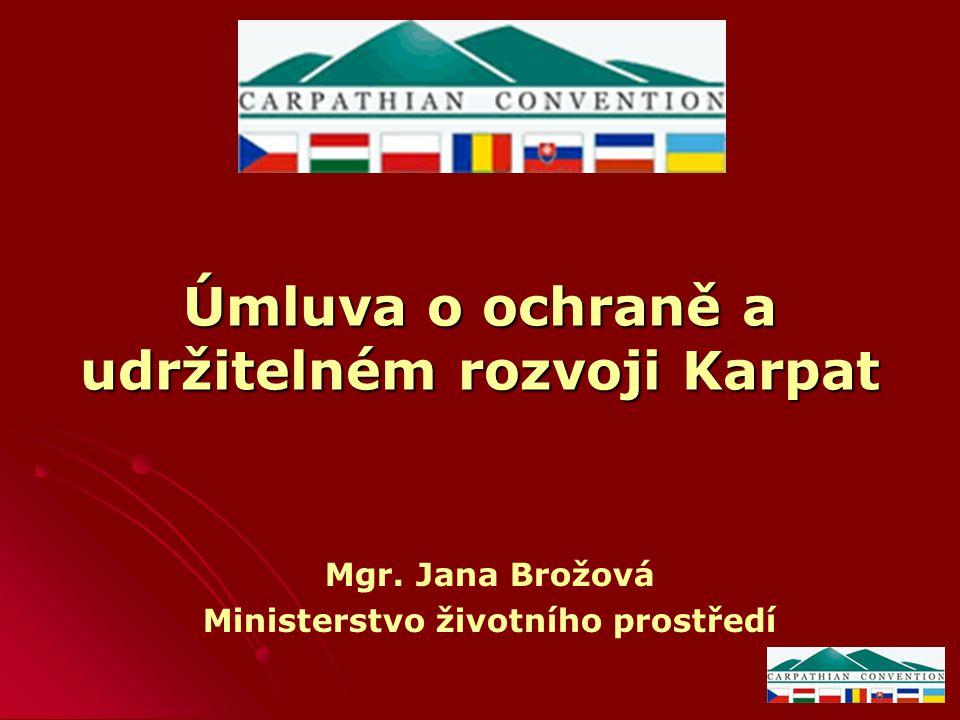 Úmluva o ochraně a udržitelném rozvoji Karpat Mgr. Jana Brožová Ministerstvo životního prostředí
