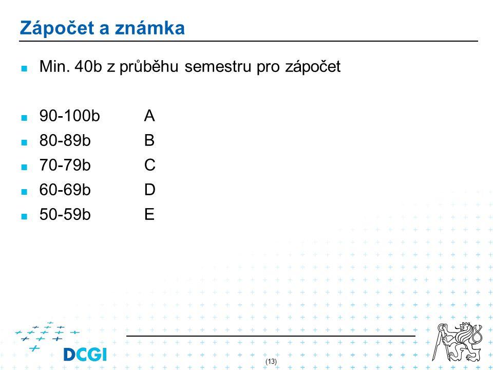 (13) Zápočet a známka Min. 40b z průběhu semestru pro zápočet 90-100bA 80-89bB 70-79bC 60-69bD 50-59bE
