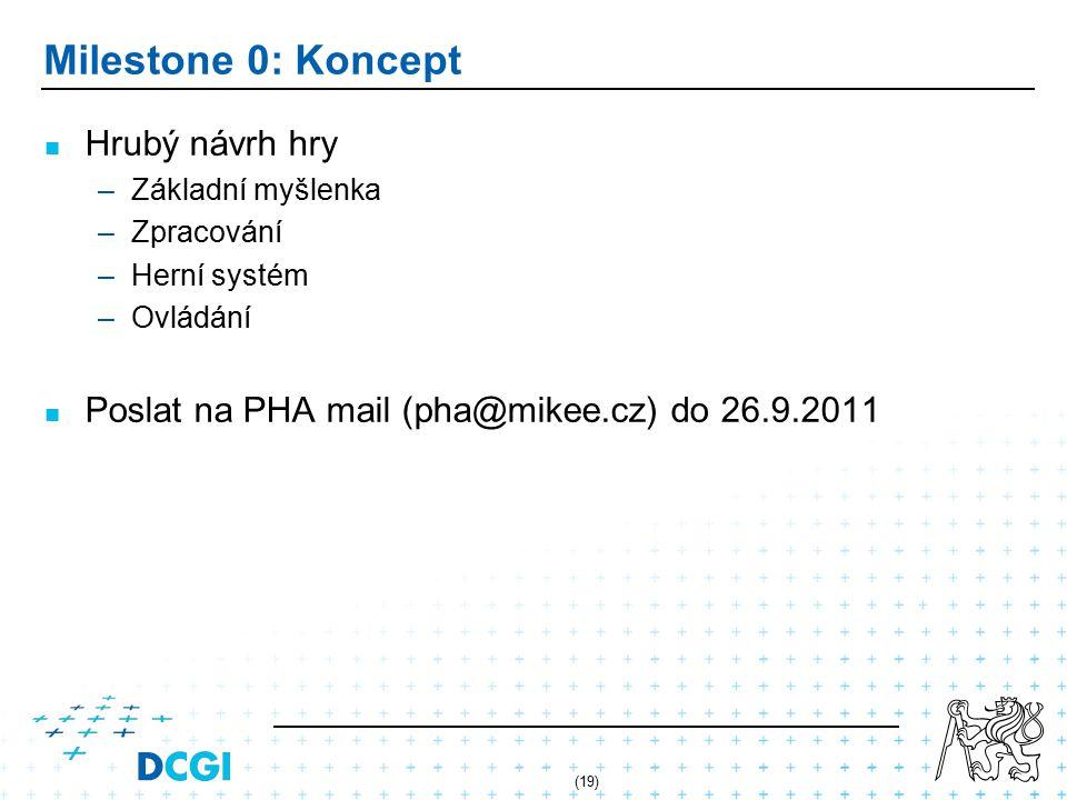 (19) Milestone 0: Koncept Hrubý návrh hry –Základní myšlenka –Zpracování –Herní systém –Ovládání Poslat na PHA mail (pha@mikee.cz) do 26.9.2011