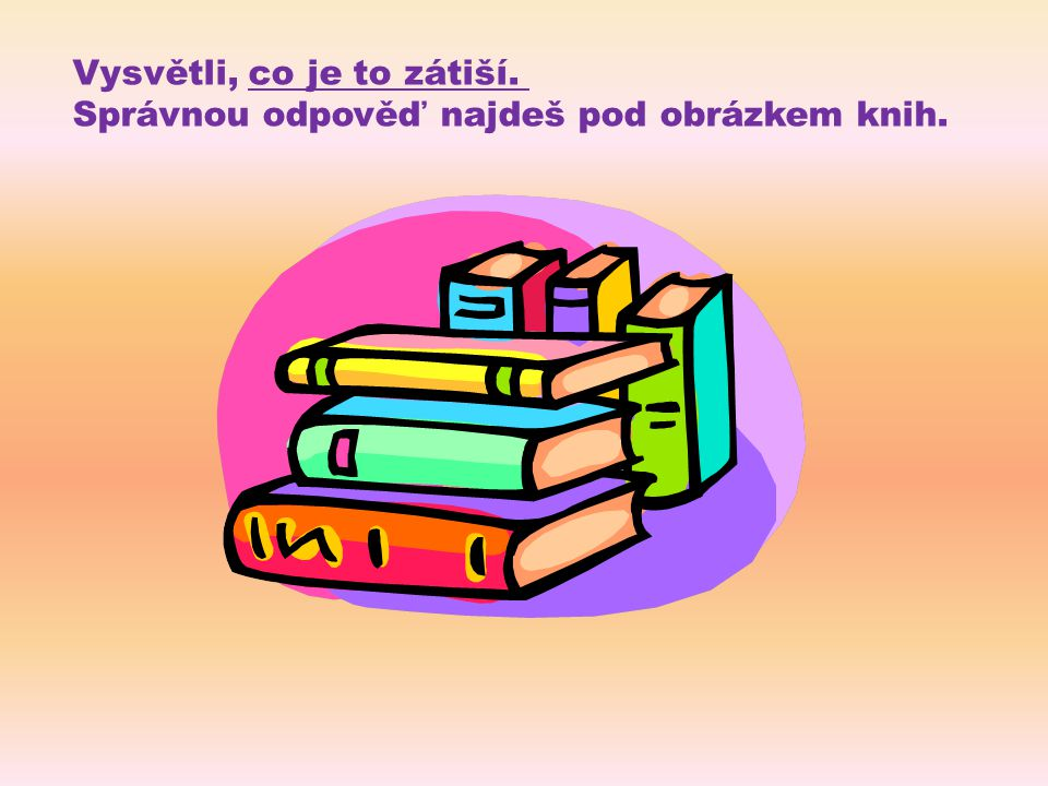 Vysvětli, co je to zátiší. Správnou odpověď najdeš pod obrázkem knih. Zátiší je umělecké dílo, které zobrazuje skupinu neživých předmětů z denního živ