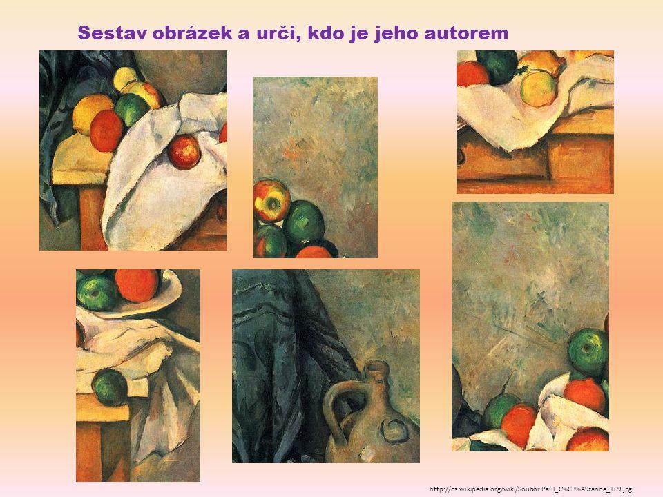 Sestav obrázek a urči, kdo je jeho autorem http://cs.wikipedia.org/wiki/Soubor:Paul_C%C3%A9zanne_169.jpg