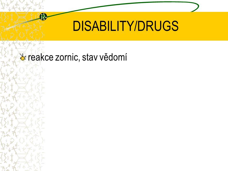 DISABILITY/DRUGS reakce zornic, stav vědomí